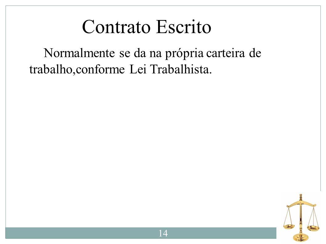 Contrato Escrito N Normalmente se da na própria carteira de trabalho,conforme Lei Trabalhista. 14.