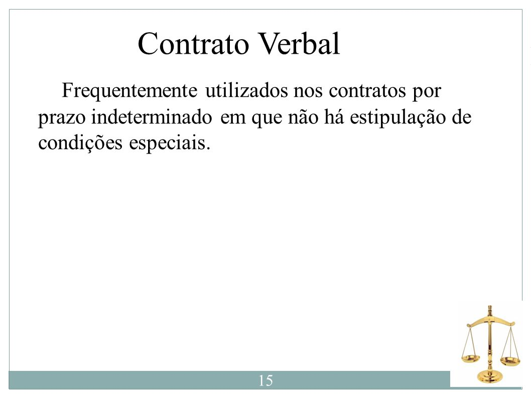 Contrato Verbal È Frequentemente utilizados nos contratos por prazo indeterminado em que não há estipulação de condições especiais.