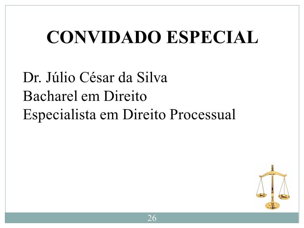 CONVIDADO ESPECIAL Dr. Júlio César da Silva Bacharel em Direito