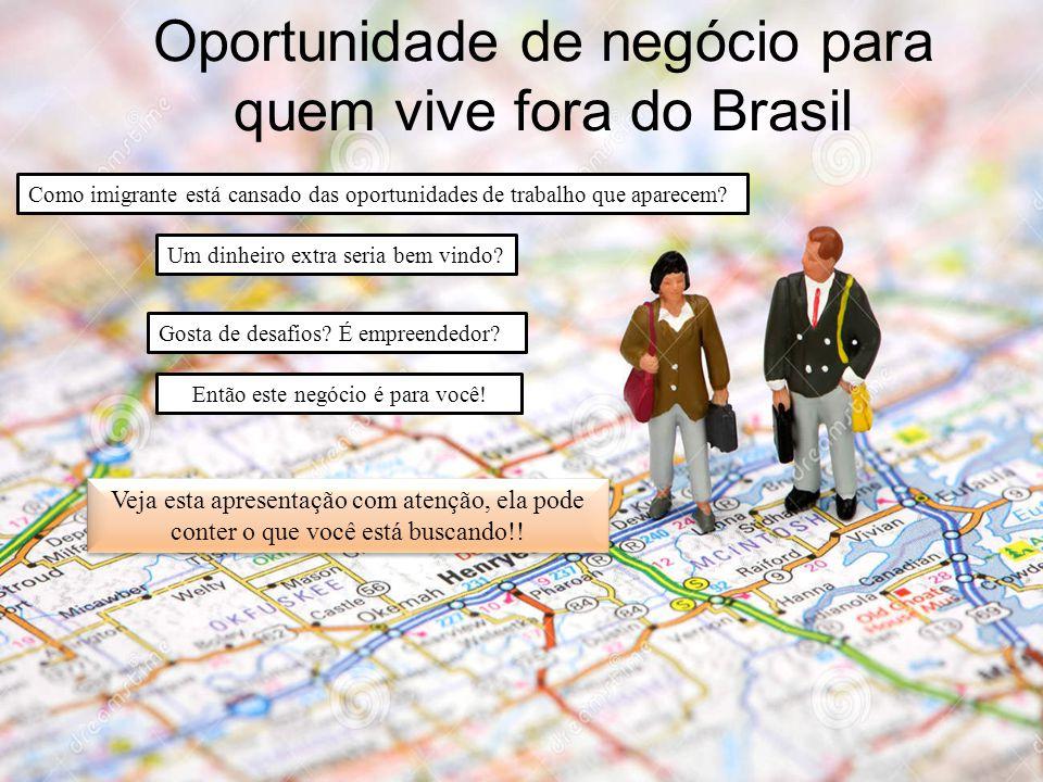 Oportunidade de negócio para quem vive fora do Brasil
