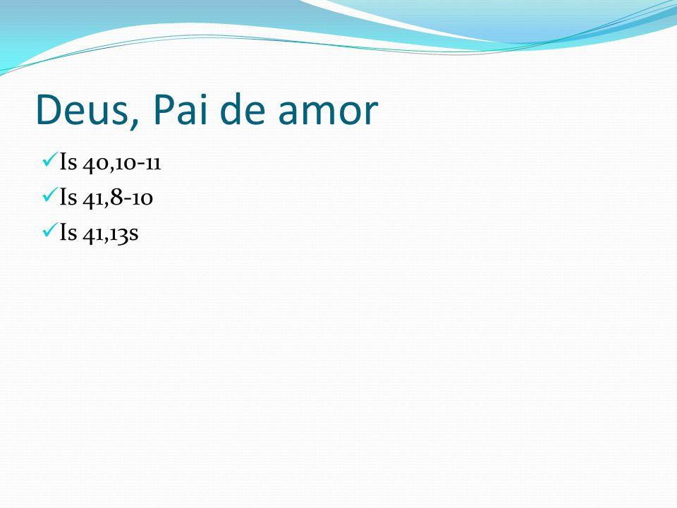 Deus, Pai de amor Is 40,10-11 Is 41,8-10 Is 41,13s