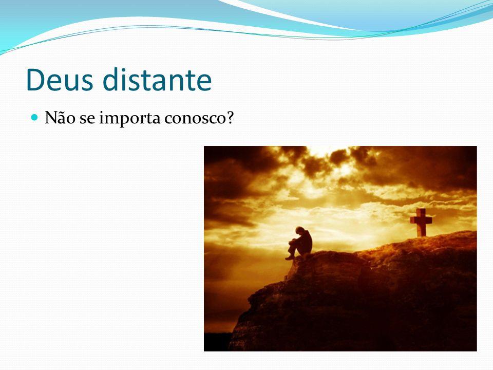 Deus distante Não se importa conosco
