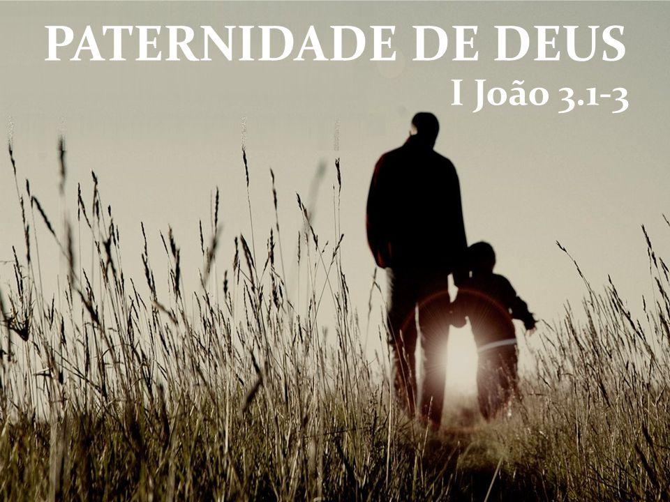 PATERNIDADE DE DEUS I João 3.1-3
