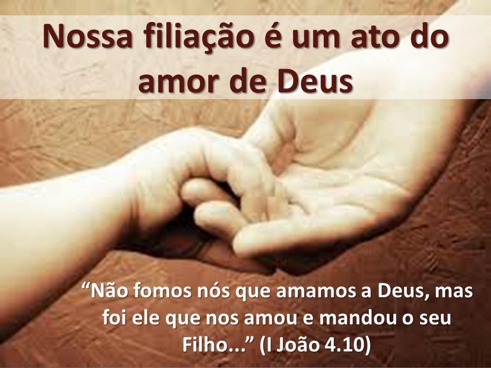 Nossa filiação é um ato do amor de Deus