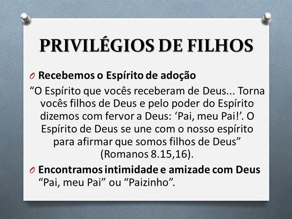 PRIVILÉGIOS DE FILHOS Recebemos o Espírito de adoção