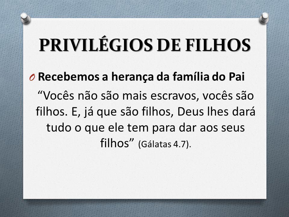 PRIVILÉGIOS DE FILHOS Recebemos a herança da família do Pai.