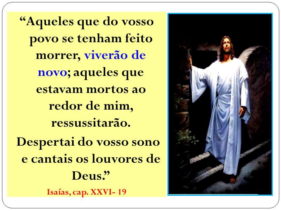 Despertai do vosso sono e cantais os louvores de Deus.