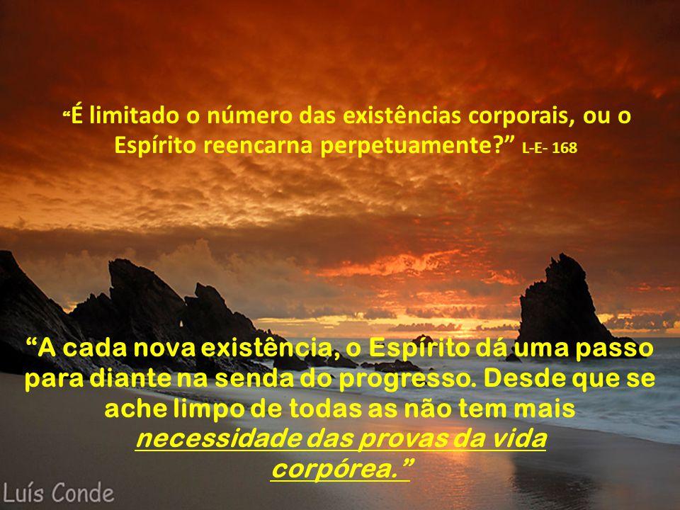 É limitado o número das existências corporais, ou o Espírito reencarna perpetuamente L-E- 168