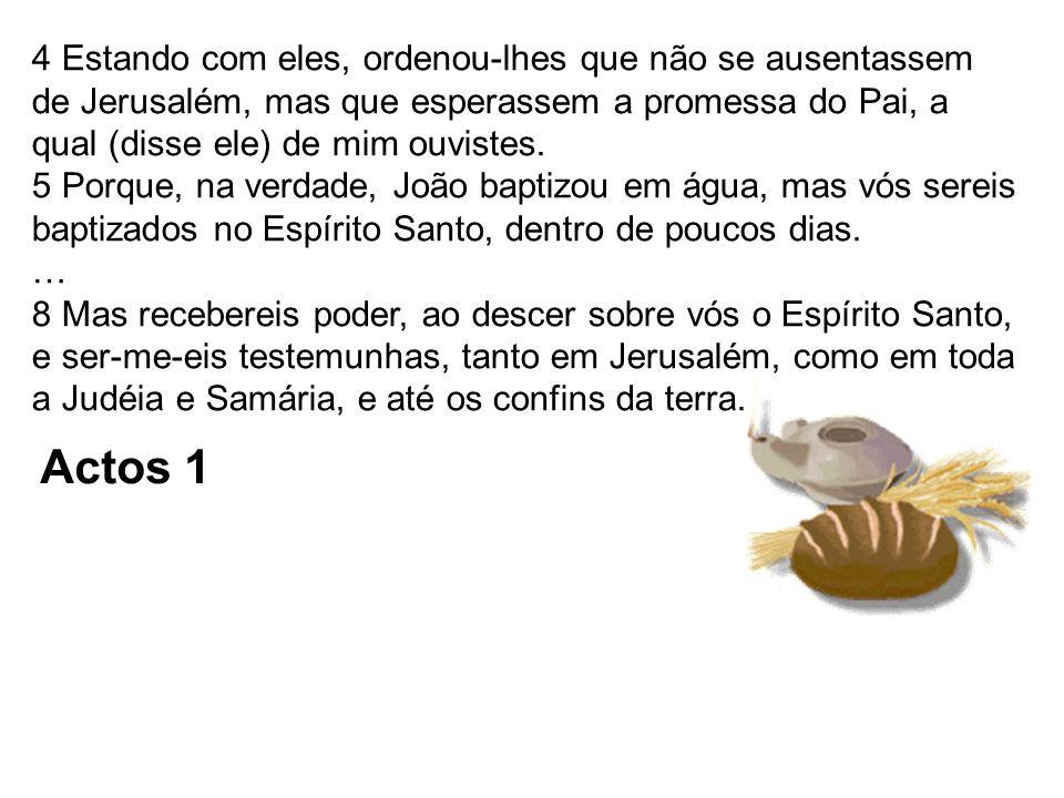 4 Estando com eles, ordenou-lhes que não se ausentassem de Jerusalém, mas que esperassem a promessa do Pai, a qual (disse ele) de mim ouvistes.