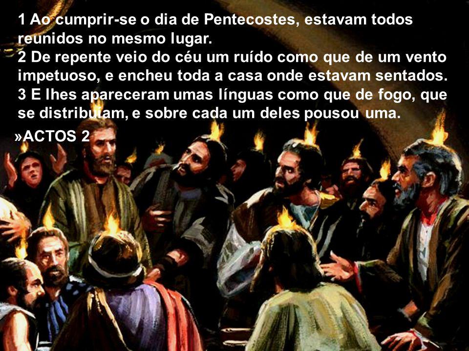 1 Ao cumprir-se o dia de Pentecostes, estavam todos reunidos no mesmo lugar.