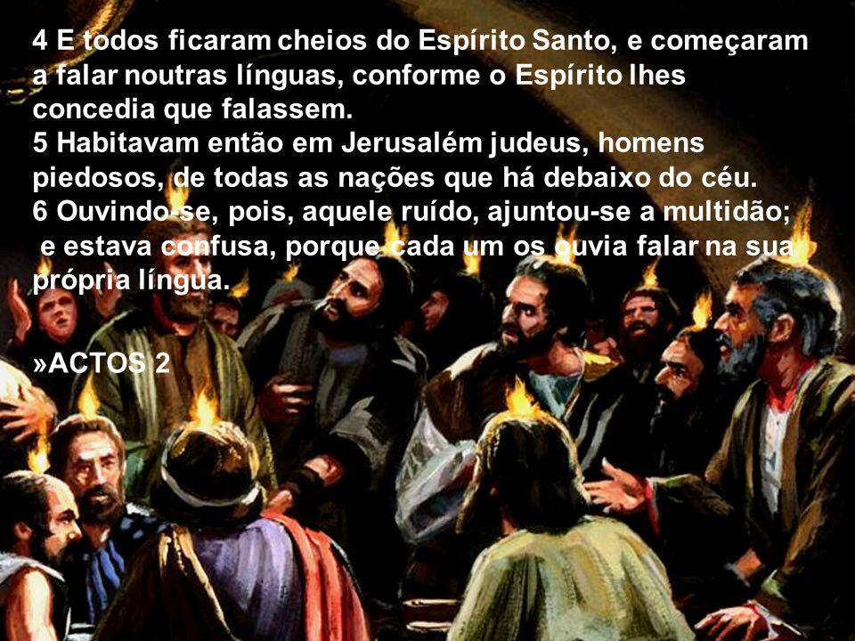 4 E todos ficaram cheios do Espírito Santo, e começaram a falar noutras línguas, conforme o Espírito lhes concedia que falassem.