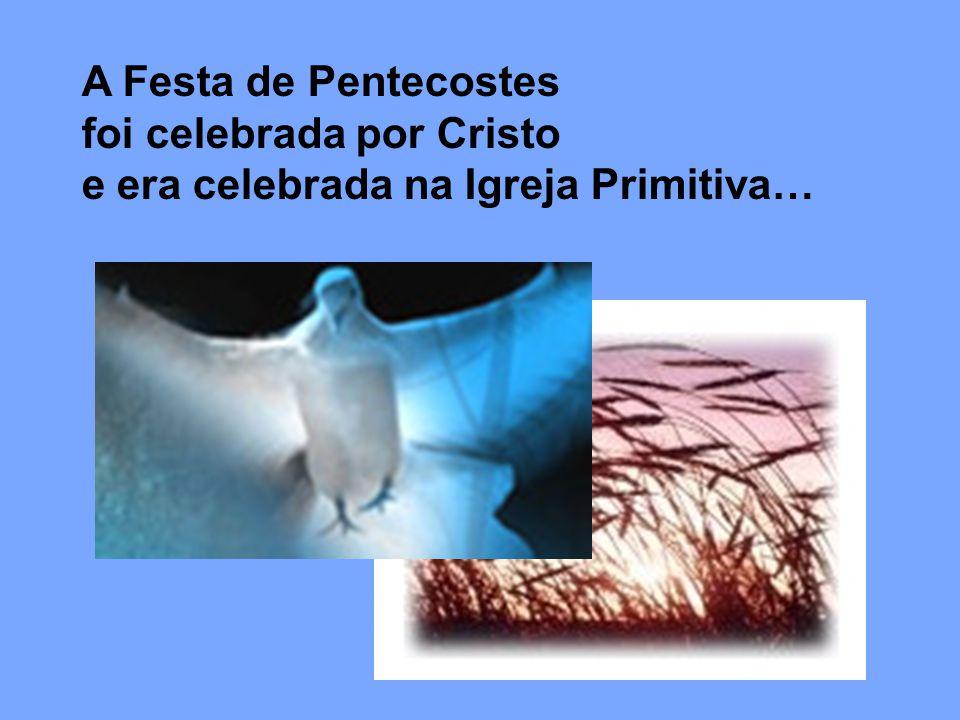 A Festa de Pentecostes foi celebrada por Cristo e era celebrada na Igreja Primitiva…