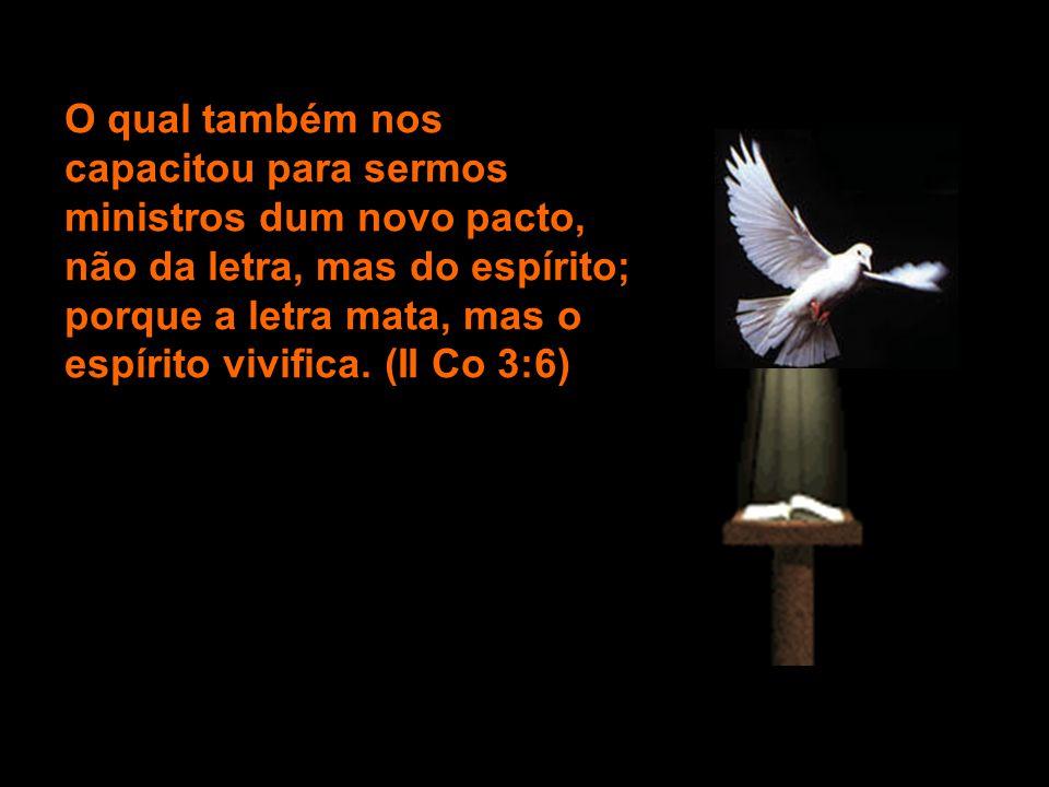 O qual também nos capacitou para sermos ministros dum novo pacto, não da letra, mas do espírito; porque a letra mata, mas o espírito vivifica.