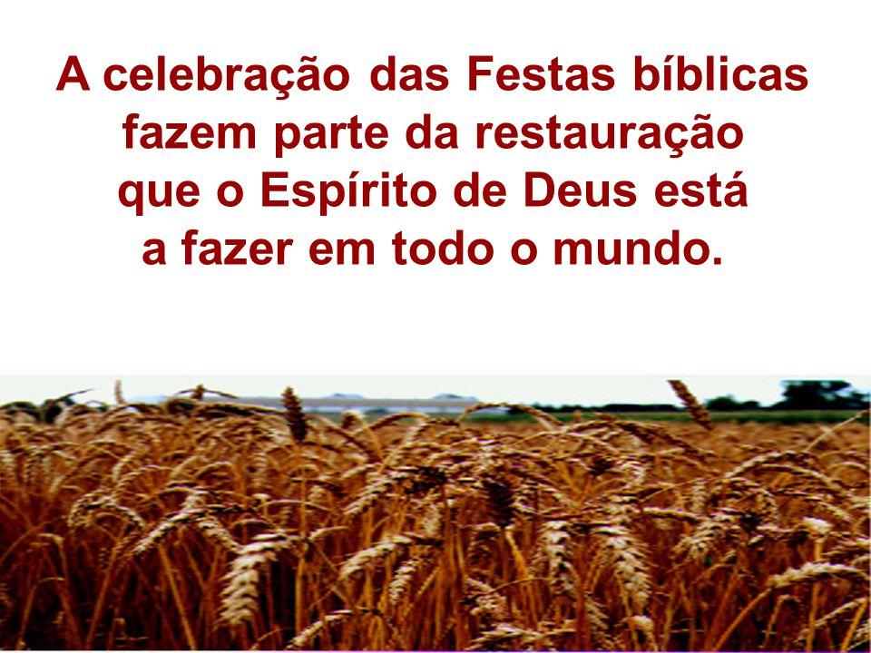 A celebração das Festas bíblicas fazem parte da restauração