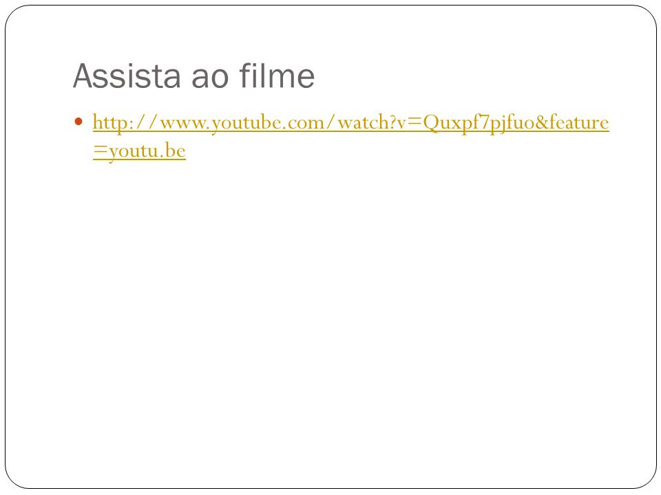 Assista ao filme http://www.youtube.com/watch v=Quxpf7pjfuo&feature =youtu.be