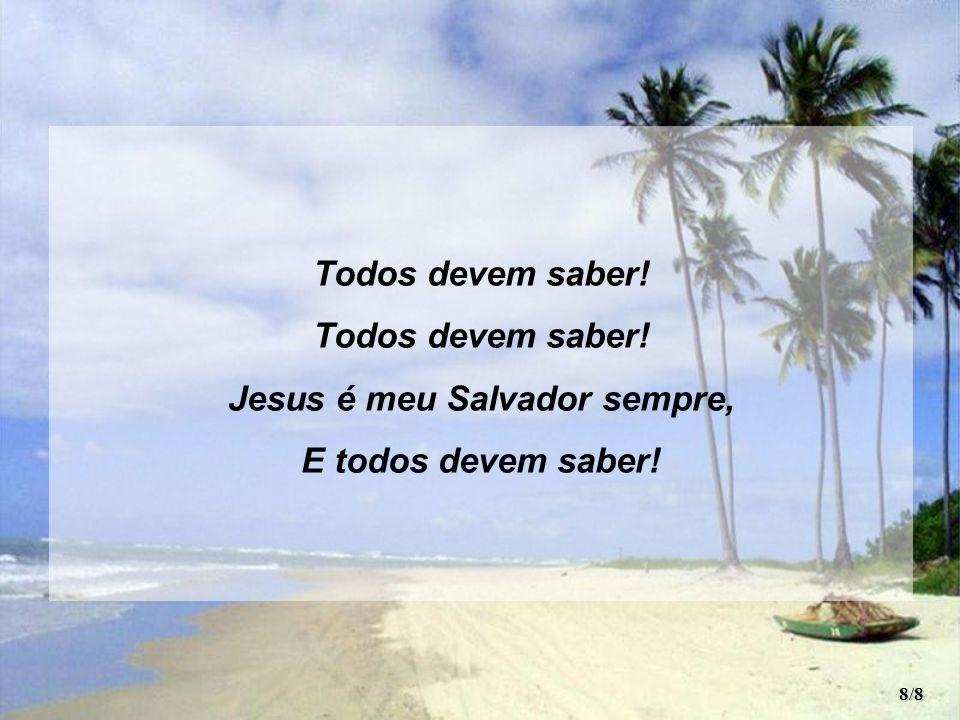 Jesus é meu Salvador sempre,