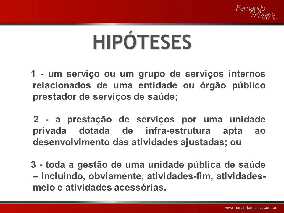 HIPÓTESES 1 - um serviço ou um grupo de serviços internos relacionados de uma entidade ou órgão público prestador de serviços de saúde;