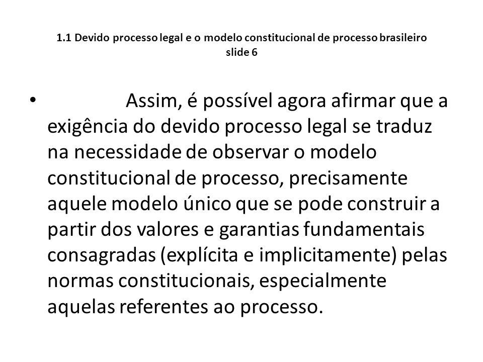 1.1 Devido processo legal e o modelo constitucional de processo brasileiro slide 6