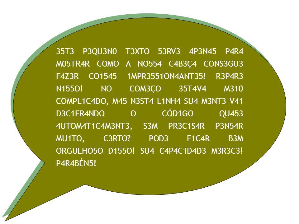 35T3 P3QU3N0 T3XTO 53RV3 4P3N45 P4R4 M05TR4R COMO A NO554 C4B3Ç4 CONS3GU3 F4Z3R CO1545 1MPR3551ON4ANT35.