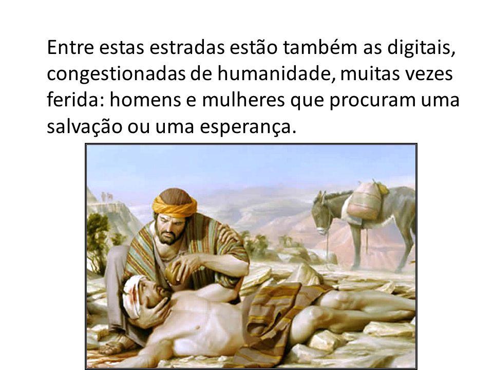 Entre estas estradas estão também as digitais, congestionadas de humanidade, muitas vezes ferida: homens e mulheres que procuram uma salvação ou uma esperança.