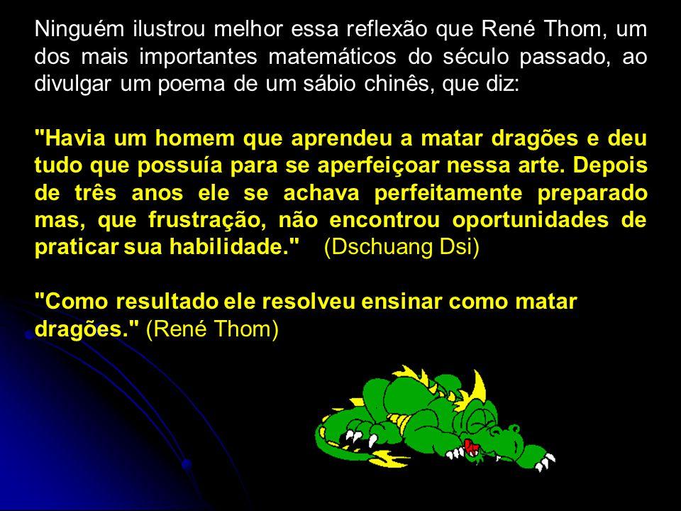 Ninguém ilustrou melhor essa reflexão que René Thom, um dos mais importantes matemáticos do século passado, ao divulgar um poema de um sábio chinês, que diz: