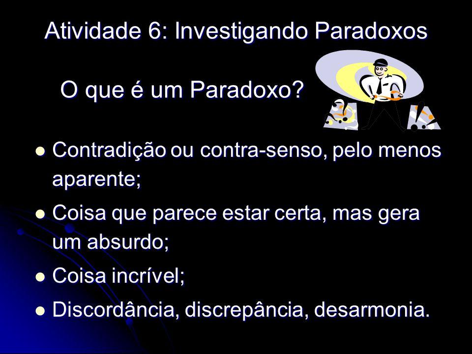 Atividade 6: Investigando Paradoxos