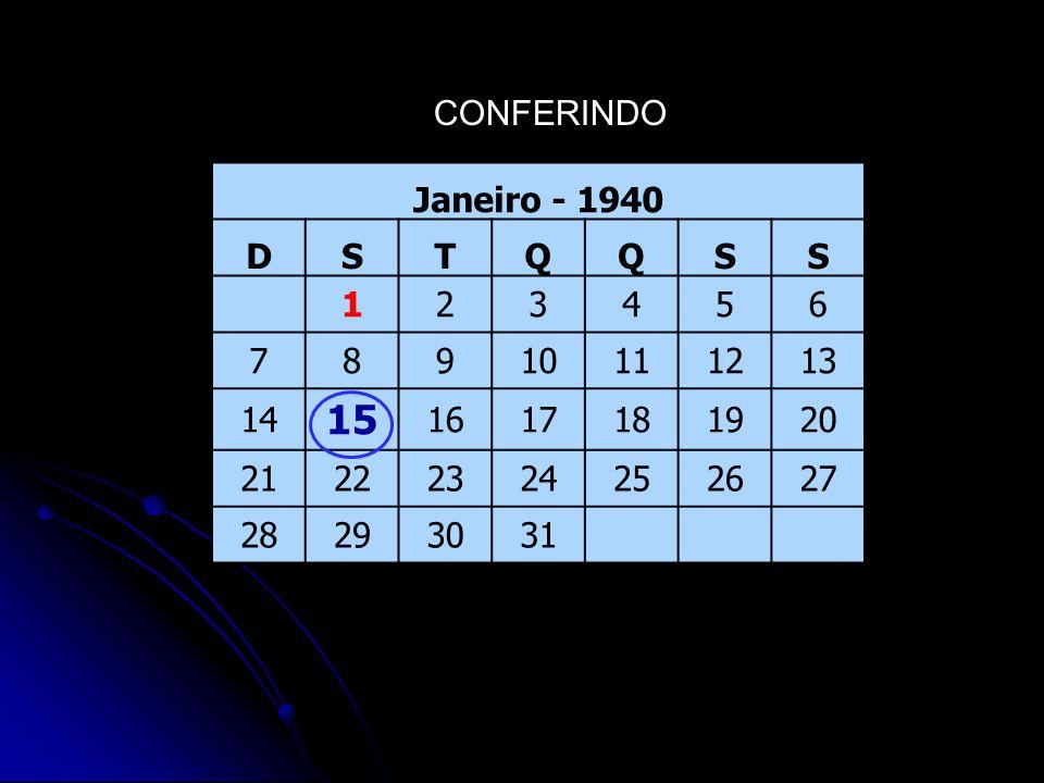 15 CONFERINDO Janeiro - 1940 D S T Q 1 2 3 4 5 6 7 8 9 10 11 12 13 14