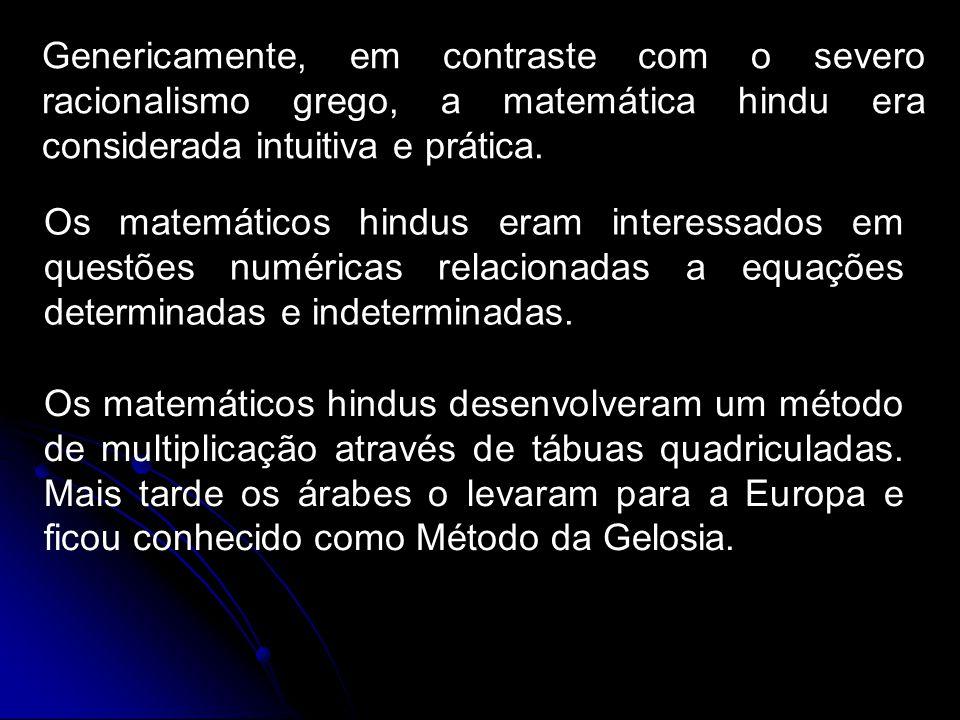 Genericamente, em contraste com o severo racionalismo grego, a matemática hindu era considerada intuitiva e prática.