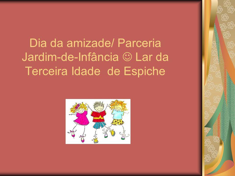 Dia da amizade/ Parceria Jardim-de-Infância  Lar da Terceira Idade de Espiche