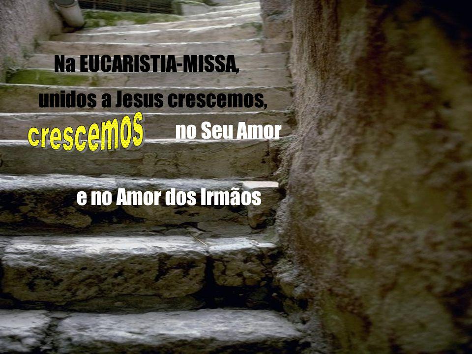 crescemos Na EUCARISTIA-MISSA, unidos a Jesus crescemos, no Seu Amor