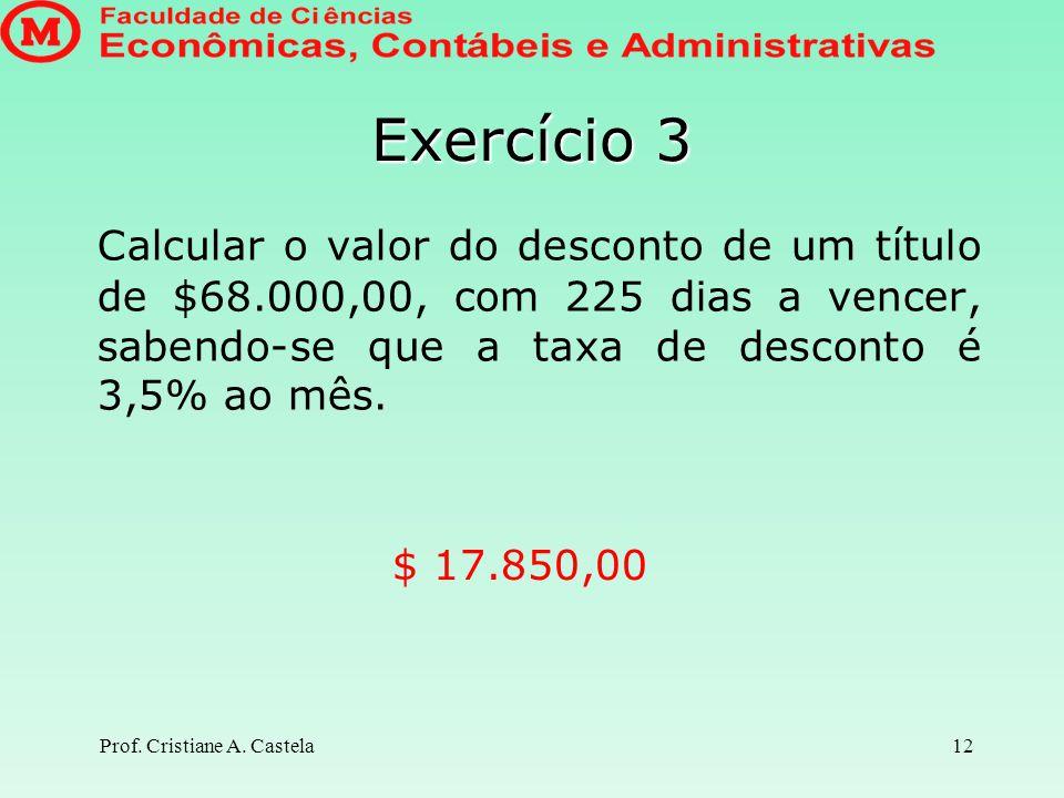 Exercício 3 Calcular o valor do desconto de um título de $68.000,00, com 225 dias a vencer, sabendo-se que a taxa de desconto é 3,5% ao mês.