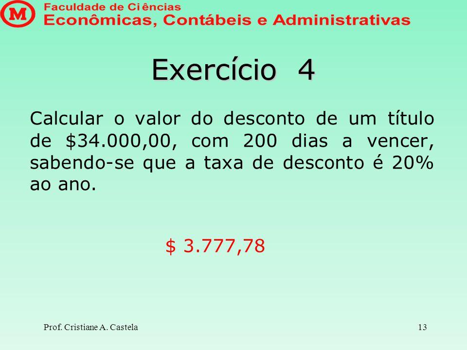 Exercício 4 Calcular o valor do desconto de um título de $34.000,00, com 200 dias a vencer, sabendo-se que a taxa de desconto é 20% ao ano.