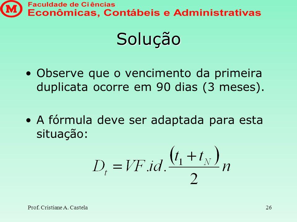 Solução Observe que o vencimento da primeira duplicata ocorre em 90 dias (3 meses). A fórmula deve ser adaptada para esta situação: