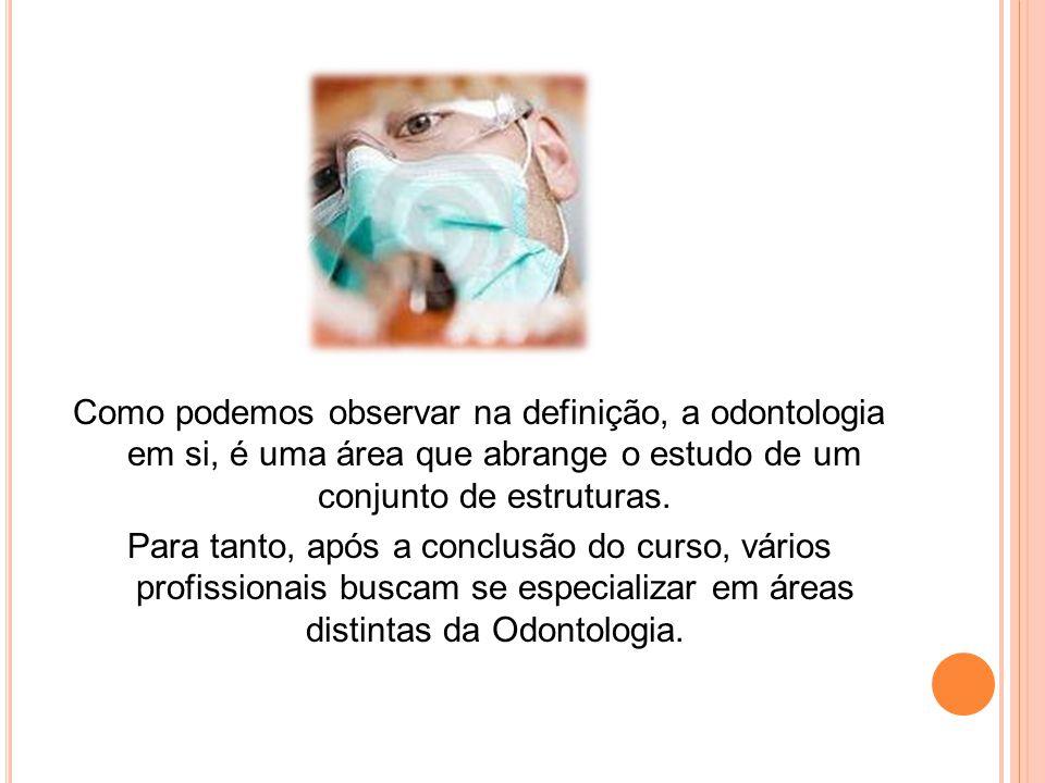 Como podemos observar na definição, a odontologia em si, é uma área que abrange o estudo de um conjunto de estruturas.
