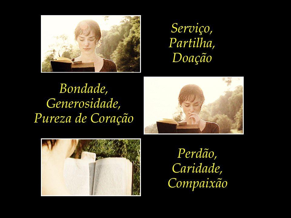 Serviço, Partilha, Doação Bondade, Generosidade, Pureza de Coração Perdão, Caridade, Compaixão