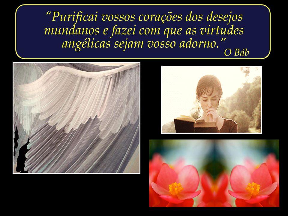 Purificai vossos corações dos desejos mundanos e fazei com que as virtudes angélicas sejam vosso adorno.