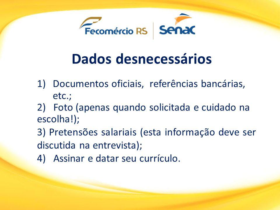 Dados desnecessários Documentos oficiais, referências bancárias, etc.;
