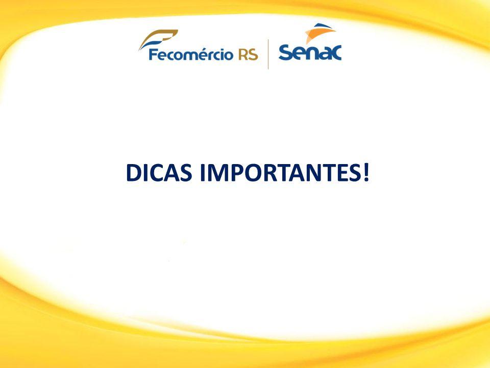 DICAS IMPORTANTES!
