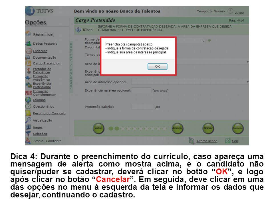 Dica 4: Durante o preenchimento do currículo, caso apareça uma mensagem de alerta como mostra acima, e o candidato não quiser/puder se cadastrar, deverá clicar no botão OK , e logo após clicar no botão Cancelar .