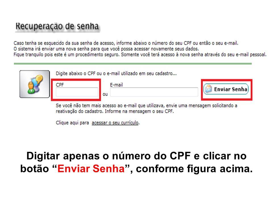 Digitar apenas o número do CPF e clicar no botão Enviar Senha , conforme figura acima.
