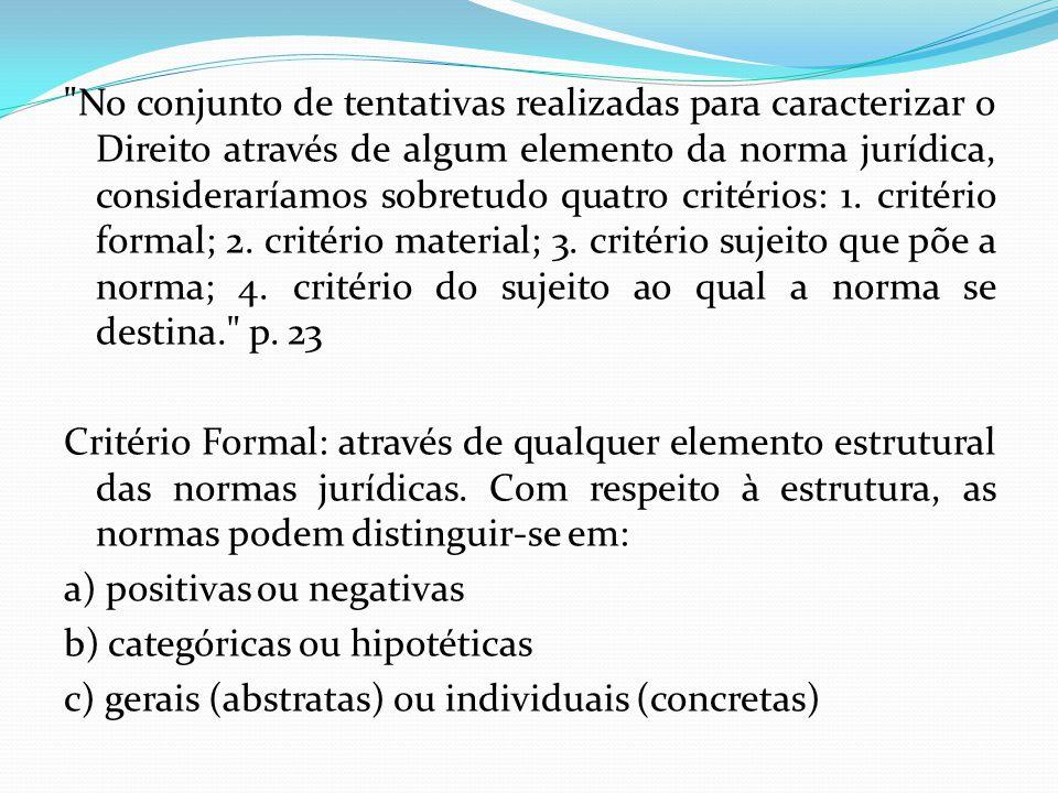 No conjunto de tentativas realizadas para caracterizar o Direito através de algum elemento da norma jurídica, consideraríamos sobretudo quatro critérios: 1.
