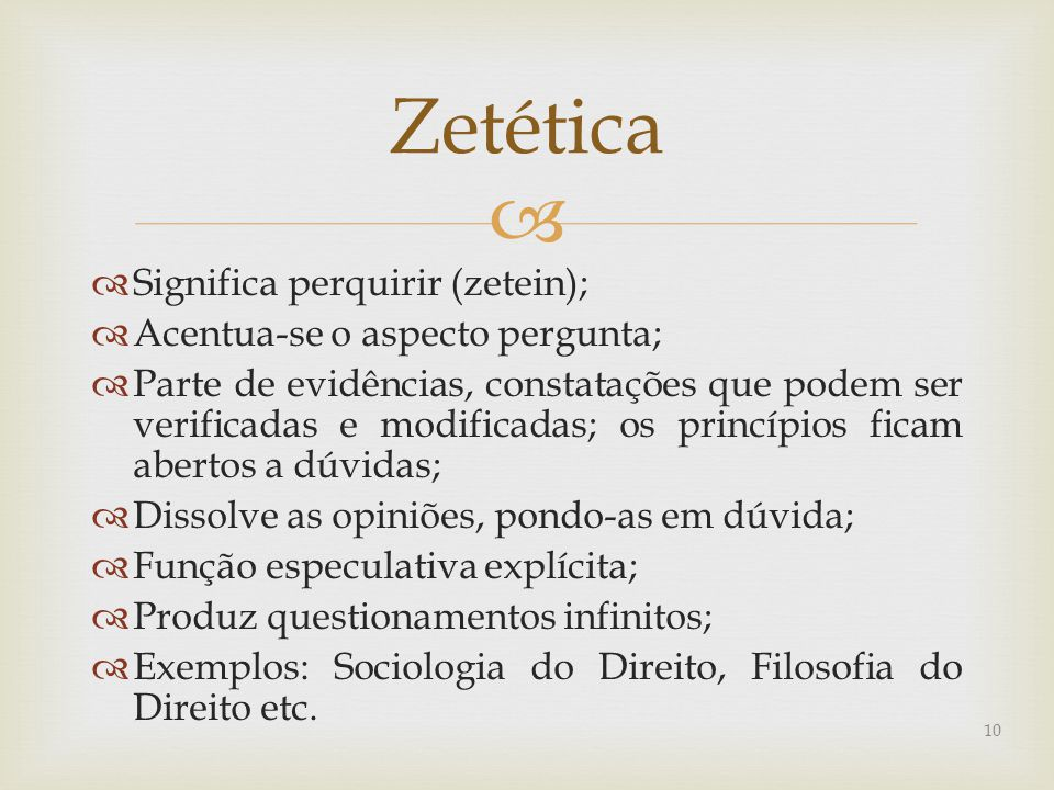 Zetética Significa perquirir (zetein); Acentua-se o aspecto pergunta;