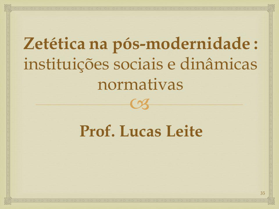 Zetética na pós-modernidade : instituições sociais e dinâmicas normativas