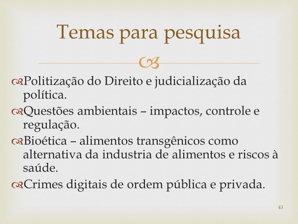 Temas para pesquisa Politização do Direito e judicialização da política. Questões ambientais – impactos, controle e regulação.