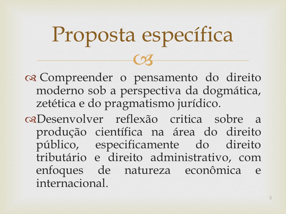 Proposta específica Compreender o pensamento do direito moderno sob a perspectiva da dogmática, zetética e do pragmatismo jurídico.