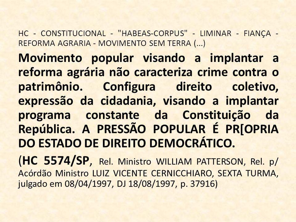 HC - CONSTITUCIONAL - HABEAS-CORPUS - LIMINAR - FIANÇA - REFORMA AGRARIA - MOVIMENTO SEM TERRA (...)