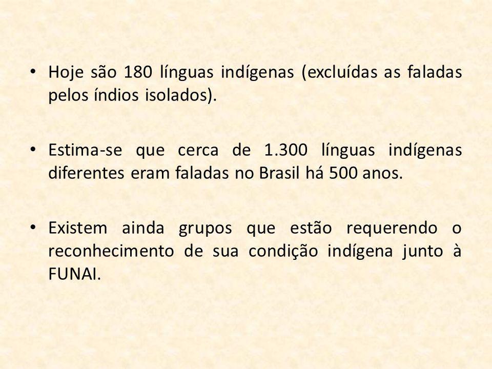 Hoje são 180 línguas indígenas (excluídas as faladas pelos índios isolados).