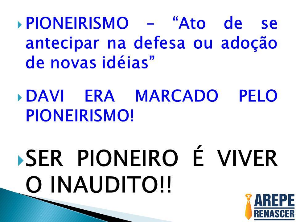 SER PIONEIRO É VIVER O INAUDITO!!
