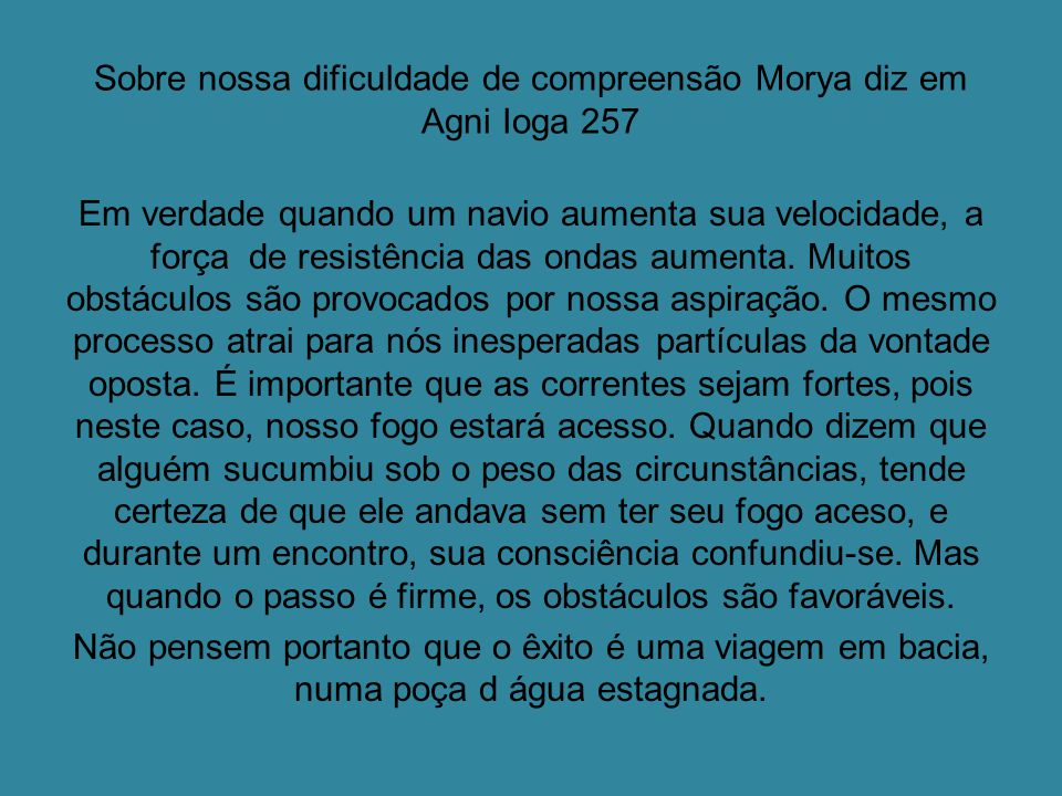 Sobre nossa dificuldade de compreensão Morya diz em Agni Ioga 257