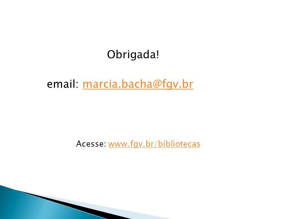 Obrigada! email: marcia.bacha@fgv.br Acesse: www.fgv.br/bibliotecas